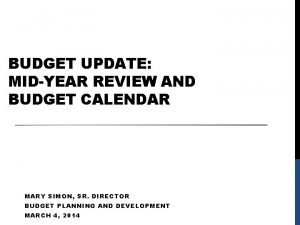 BUDGET UPDATE MIDYEAR REVIEW AND BUDGET CALENDAR MARY