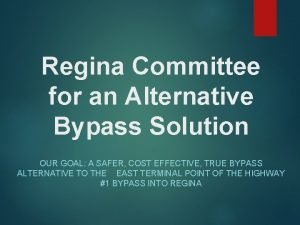 Regina Committee for an Alternative Bypass Solution OUR