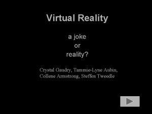 Virtual Reality a joke or reality Crystal Gaudry