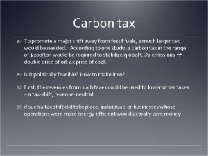 Carbon tax To promote a major shift away