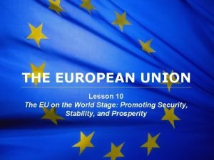 The European Union THE EUROPEAN UNION Lesson 10