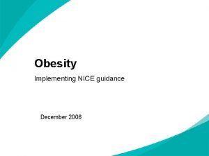 Obesity Implementing NICE guidance December 2006 NICE clinical