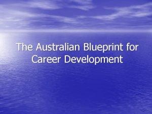 The Australian Blueprint for Career Development The Blueprint