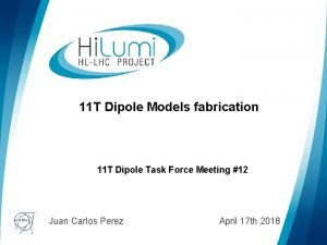 11 T Dipole Models fabrication 11 T Dipole