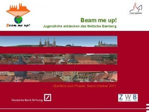 Beam me up Jugendliche entdecken das Welterbe Bamberg