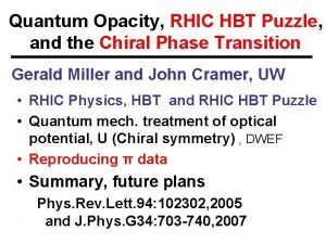 Quantum Opacity RHIC HBT Puzzle and the Chiral
