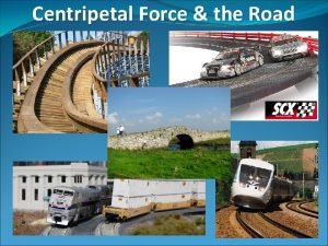 Centripetal Force the Road Centripetal Force The Road