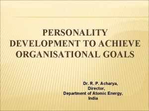 PERSONALITY DEVELOPMENT TO ACHIEVE ORGANISATIONAL GOALS Dr R