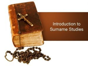Introduction to Surname Studies What is a surname