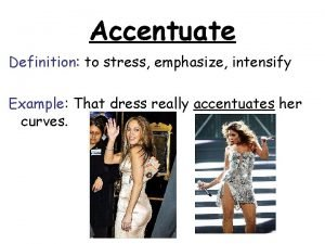 Accentuate Definition to stress emphasize intensify Example That