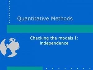 Quantitative Methods Checking the models I independence Checking