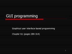 GUI programming Graphical user interfacebased programming Chapter G