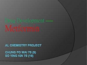 Drug Development Metformin AL CHEMISTRY PROJECT CHUNG PO