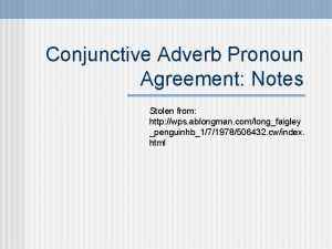 Conjunctive Adverb Pronoun Agreement Notes Stolen from http