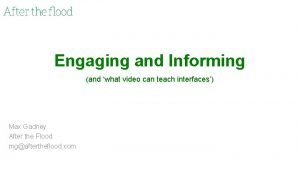 Engaging and Informing and what video can teach