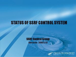 STATUS OF SSRF CONTROL SYSTEM SSRF Control Group