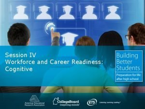 Session IV Workforce and Career Readiness Cognitive Workforce