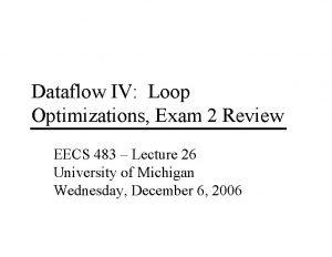 Dataflow IV Loop Optimizations Exam 2 Review EECS