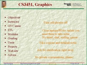 CS 3451 Graphics Objectives Instructor GVC areas STL