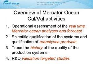 Overview of Mercator Ocean CalVal activities 1 Operational