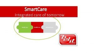 Smart Care Integrated care of tomorrow Social care