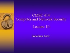 CMSC 414 Computer and Network Security Lecture 10