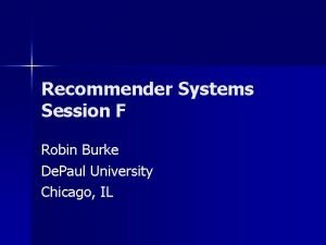 Recommender Systems Session F Robin Burke De Paul