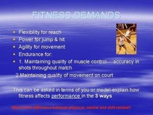 FITNESS DEMANDS Flexibility for reach Power for jump