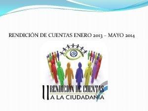 RENDICIN DE CUENTAS ENERO 2013 MAYO 2014 PERIODO