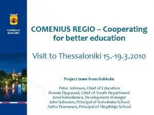 COMENIUS REGIO Cooperating for better education Visit to