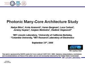 Photonic ManyCore Architecture Study Nadya Bliss 1 Krste