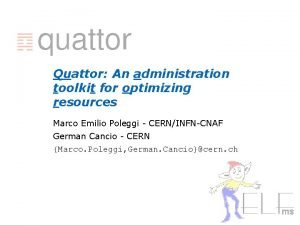 Quattor An administration toolkit for optimizing resources Marco