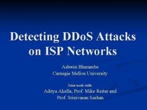 Detecting DDo S Attacks on ISP Networks Ashwin