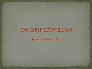 CAVES IN PREOV REGION By Anton Uhrin II