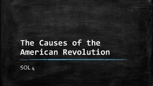 The Causes of the American Revolution SOL 4