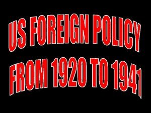 Foreign Policy Tensions Interventionism Collective security Wilsonianism Business
