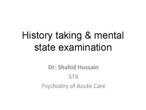 History taking mental state examination Dr Shahid Hussain