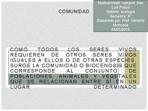 COMUNIDAD Multiversidad campus San Luis Potos Materia ecologa