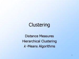 Clustering Distance Measures Hierarchical Clustering k Means Algorithms