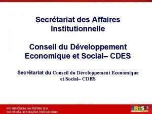Secrtariat des Affaires Institutionnelle Conseil du Dveloppement Economique