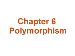 Chapter 6 Polymorphism What is polymorphism Polymorphism means