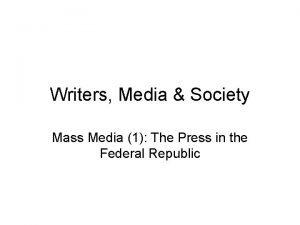 Writers Media Society Mass Media 1 The Press
