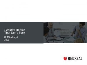 Security Metrics That Dont Suck Dr Mike Lloyd