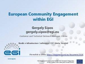 European Community Engagement within EGI Gergely Sipos gergely