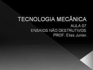 TECNOLOGIA MEC NICA AULA 07 ENSAIOS NO DESTRUTIVOS