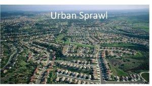 Urban Sprawl Definition Our textbook definition for urban