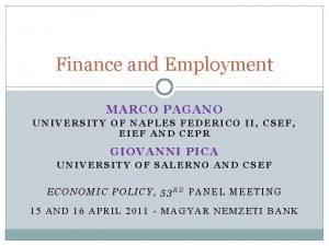 Finance and Employment M ARCO PAGANO UNIVERSITY OF