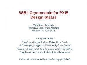 SSR 1 Cryomodule for PXIE Design Status Tom