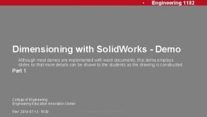 Engineering 1182 Dimensioning with Solid Works Demo Although