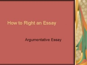 How to Right an Essay Argumentative Essay How